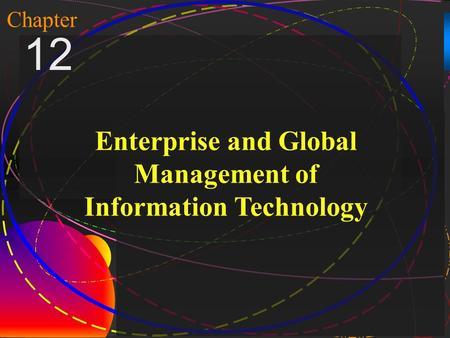 1 McGraw-Hill/Irwin Copyright © 2004, The McGraw-Hill Companies, Inc. All rights reserved. Chapter 12 Enterprise and Global Management of Information Technology.
