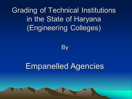 Grading of Technical Institutions in the State of Haryana (Engineering Colleges) By Empanelled Agencies.