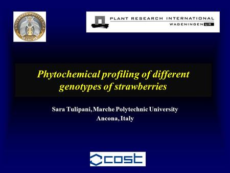 Phytochemical profiling of different genotypes of strawberries Sara Tulipani, Marche Polytechnic University Ancona, Italy.