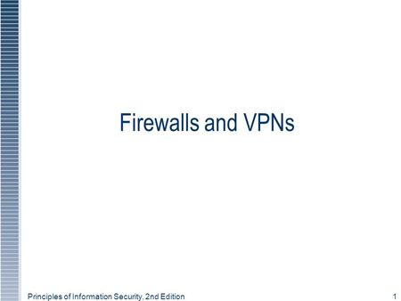 Principles of Information Security, 2nd Edition1 Firewalls and VPNs.