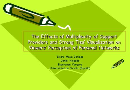 The Effects of Multiplexity of Support Providers and Strong Ties' Visualization on Viewers' Perception of Personal Networks Isidro Maya Jariego Daniel.