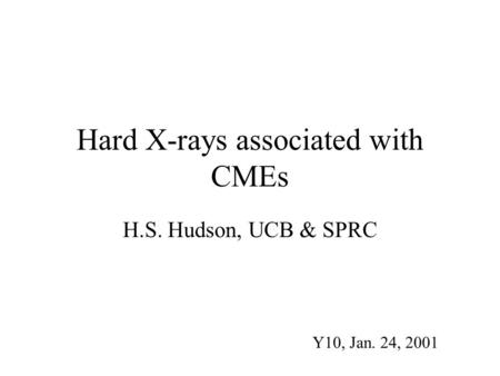 Hard X-rays associated with CMEs H.S. Hudson, UCB & SPRC Y10, Jan. 24, 2001.
