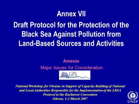 Annex VII Draft Protocol for the Protection of the Black Sea Against Pollution from Land-Based Sources and Activities Annexes Major Issues for Consideration.