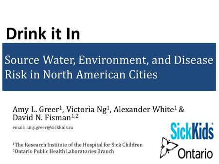 Source Water, Environment, and Disease Risk in North American Cities Amy L. Greer 1, Victoria Ng 1, Alexander White 1 & David N. Fisman 1,2