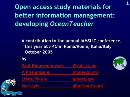 1 Open access study materials for better information management: developing OceanTeacher A contribution to the annual IAMSLIC conference, this year at.
