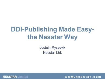 NESSTAR Limitedw w w. n e s s t a r. c o m DDI-Publishing Made Easy- the Nesstar Way Jostein Ryssevik Nesstar Ltd.