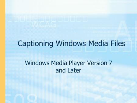Captioning Windows Media Files Windows Media Player Version 7 and Later.