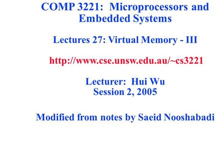 COMP 3221: Microprocessors and Embedded Systems Lectures 27: Virtual Memory - III  Lecturer: Hui Wu Session 2, 2005 Modified.