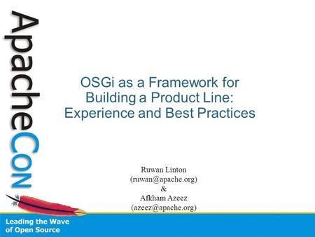 OSGi as a Framework for Building a Product Line: Experience and Best Practices Ruwan Linton & Afkham Azeez