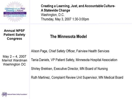 Annual NPSF Patient Safety Congress May 2 – 4, 2007 Marriot Wardman Washington DC The Minnesota Model Alison Page, Chief Safety Officer, Fairview Health.