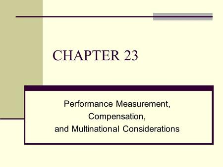 CHAPTER 23 Performance Measurement, Compensation, and Multinational Considerations.
