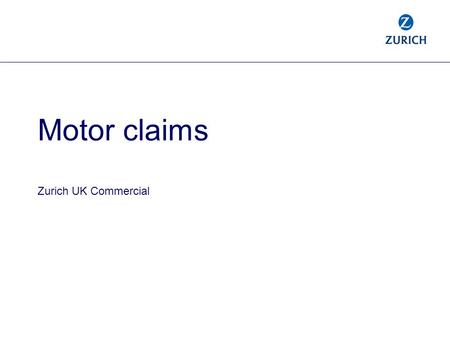 Motor claims Zurich UK Commercial. Claims market overview Rising claims cost. Falling claim volumes.