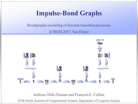 Impulse-Bond Graphs Authors: Dirk Zimmer and François E. Cellier, ETH Zürich, Institute of Computational Science, Department of Computer Science Bondgraphic.