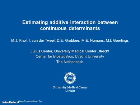 Julius Center.nl Julius Center.nl Health Sciences and Primary Care Estimating additive interaction between continuous determinants M.J. Knol, I. van der.