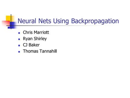 Neural Nets Using Backpropagation Chris Marriott Ryan Shirley CJ Baker Thomas Tannahill.