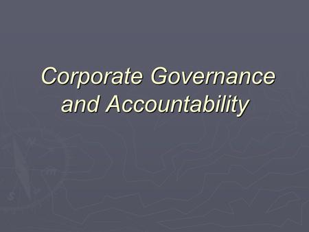 Corporate Governance and Accountability Corporate Governance and Accountability.