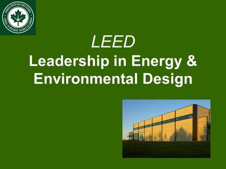 LEED Leadership in Energy & Environmental Design.