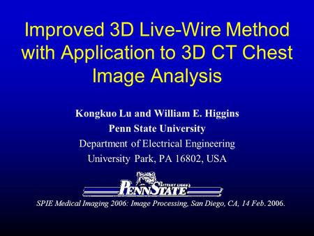 Kongkuo Lu and William E. Higgins Penn State University Department of Electrical Engineering University Park, PA 16802, USA Improved 3D Live-Wire Method.