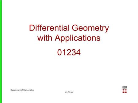 Department of Mathematics 03.01.06 Differential Geometry with Applications 01234.