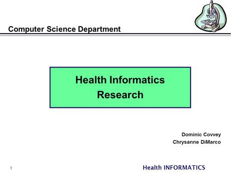 1 Health INFORMATICS Computer Science Department Health Informatics Research Dominic Covvey Chrysanne DiMarco.