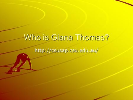 Who is Giana Thomas?  Intended Audience Friends and family.
