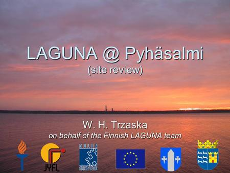 Pyhäsalmi (site review) W. H. Trzaska on behalf of the Finnish LAGUNA team.
