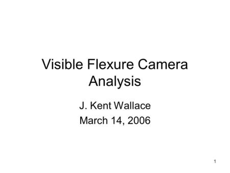 1 Visible Flexure Camera Analysis J. Kent Wallace March 14, 2006.