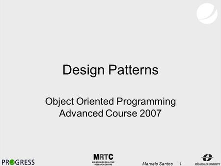 Marcelo Santos 1 Design Patterns Object Oriented Programming Advanced Course 2007.