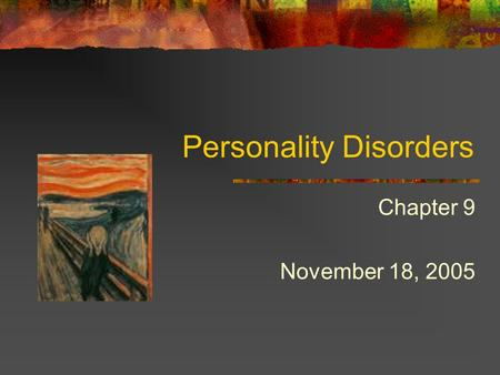 Personality Disorders Chapter 9 November 18, 2005.