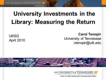 Center for Information and Communication Studies University Investments in the Library: Measuring the Return Carol Tenopir University of Tennessee