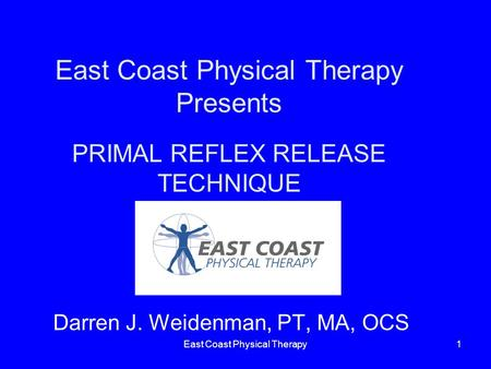 East Coast Physical Therapy Presents PRIMAL REFLEX RELEASE TECHNIQUE