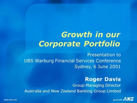 Growth in our Corporate Portfolio Presentation to UBS Warburg Financial Services Conference Sydney, 6 June 2001 Roger Davis Group Managing Director Australia.