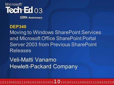 DEP340 Moving to Windows SharePoint Services and Microsoft Office SharePoint Portal Server 2003 from Previous SharePoint Releases Veli-Matti Vanamo Hewlett-Packard.