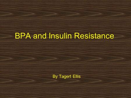 BPA and Insulin Resistance By Tagert Ellis. BPA and Insulin Resistance Insulin resistance is a precursor to type II diabetes. The chemical Bisphenol A,