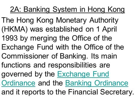 2A: Banking System in Hong Kong The Hong Kong Monetary Authority (HKMA) was established on 1 April 1993 by merging the Office of the Exchange Fund with.