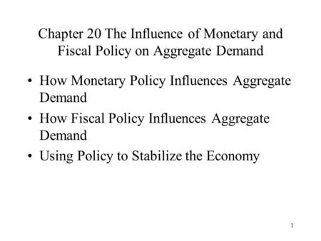 1 Chapter 20 The Influence of Monetary and Fiscal Policy on Aggregate Demand How Monetary Policy Influences Aggregate Demand How Fiscal Policy Influences.