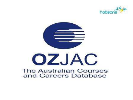 . What is OZJAC? OZJAC is the one stop career tool OZJAC offers users: Access to over 12 000 courses from all Australian universities, TAFEs and private.