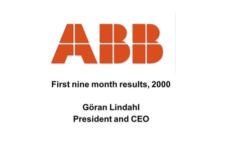 First nine month results, 2000 Göran Lindahl President and CEO.