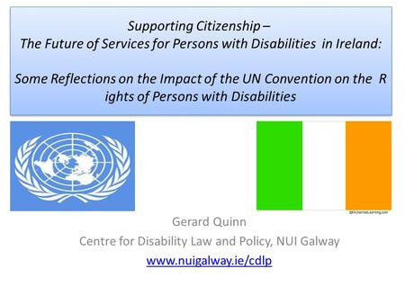 Supporting Citizenship – The Future of Services for Persons with Disabilities in Ireland: Some Reflections on the Impact of the UN Convention on the R.