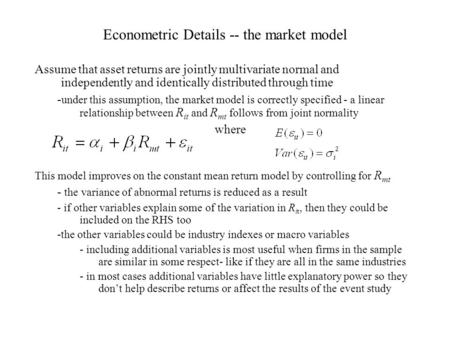 Econometric Details -- the market model Assume that asset returns are jointly multivariate normal and independently and identically distributed through.