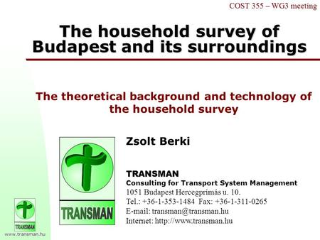 Www.transman.hu COST 355 – WG3 meeting The household survey of Budapest and its surroundings TRANSMAN Consulting for Transport System Management 1051 Budapest.