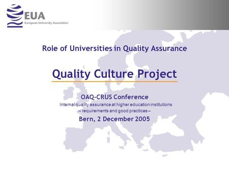 Role of Universities in Quality Assurance Quality Culture Project OAQ-CRUS Conference Internal quality assurance at higher education institutions – requirements.
