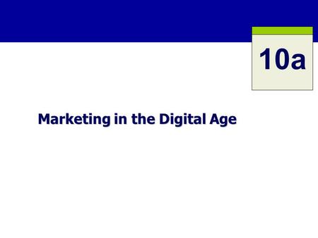 Marketing in the Digital Age 10a. 10a-2 Professor Takada ROAD MAP: Previewing the Concepts The major forces shaping the new digital age. The major forces.