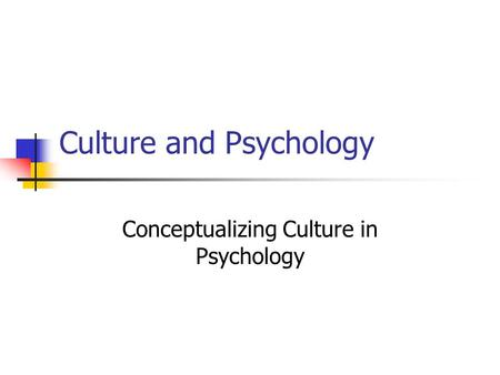 Culture and Psychology Conceptualizing Culture in Psychology.