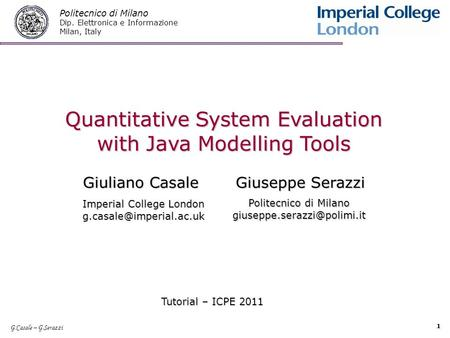 G.Casale – G.Serazzi 1 Quantitative <strong>System</strong> Evaluation with Java Modelling Tools Giuliano Casale Giuseppe Serazzi Quantitative <strong>System</strong> Evaluation with Java.