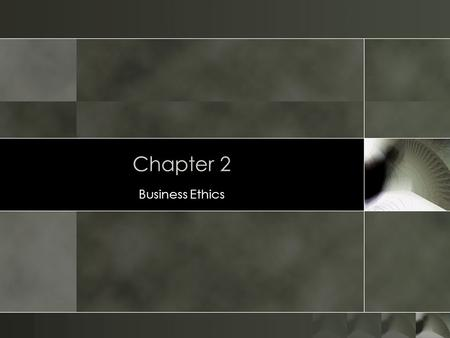 Chapter 2 Business Ethics. 2 o Ethics is the study of right and wrong behavior; whether an action is fair, right or just. o In business, ethical decisions.