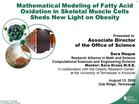 Managed by UT-Battelle for the Department of Energy 1 Mathematical Modeling of Fatty Acid Oxidation in Skeletal Muscle Cells Sheds New Light on Obesity.