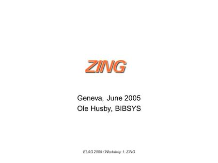 ELAG 2005 / Workshop 1: ZING Geneva, June 2005 Ole Husby, BIBSYS.
