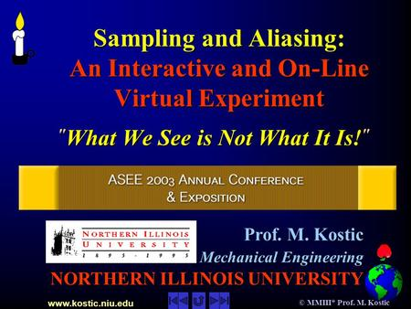 Www.kostic.niu.edu © MMIII* Prof. M. Kostic Sampling and Aliasing: An Interactive and On-Line Virtual Experiment Sampling and Aliasing: An Interactive.