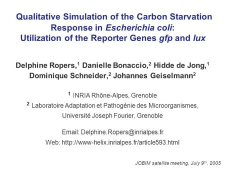 Qualitative Simulation of the Carbon Starvation Response in Escherichia coli: Utilization of the Reporter Genes gfp and lux Delphine Ropers, 1 Danielle.